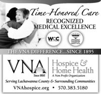 Time-Honored CareRECOGNIZEDMEDICAL EXCELLENCENECHENWCCNational Boardfor Certificationof Hospice andPalliative NursesWOUND CARE CERirIEDTHE VNA DIFFERENCE...SINCE 1895VNA Hospice &Home HealthSince 1895A Non Profit OrganizationServing Lackawanna County & Surrounding CommunitiesVNAhospice.org  570.383.5180 Time-Honored Care RECOGNIZED MEDICAL EXCELLENCE NECHEN WCC National Board for Certification of Hospice and Palliative Nurses WOUND CARE CERirIED THE VNA DIFFERENCE...SINCE 1895 VNA Hospice & Home Health Since 1895 A Non Profit Organization Serving Lackawanna County & Surrounding Communities VNAhospice.org   570.383.5180