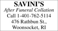 SAVINI'SAfter Funeral CollationCall 1-401-762-5114476 Rathbun St.,Woonsocket, RI SAVINI'S After Funeral Collation Call 1-401-762-5114 476 Rathbun St., Woonsocket, RI