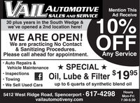 VAILIL:AUTOMOTIVEMention ThisAd ReceiveSALES AND SERVICE10°OFF30 plus years in the South Wedge &we've opened a 2nd location here!WE ARE OPEN!We are practicing No Contact& Sanitizing Procedures.Please call ahead for appointment.Any Service Auto Repairs &Vehicle Maintenance* SPECIAL  Inspections Towing We Sell Used Carsf Oil, Lube & Filter $1995up to 6 quarts of synthetic blend oilHours5412 West Ridge Road, Spencerport · 617-4298vailautomotiveny.comMon-Fri7:30-5:30 VAIL IL: AUTOMOTIVE Mention This Ad Receive SALES AND SERVICE 10° OFF 30 plus years in the South Wedge & we've opened a 2nd location here! WE ARE OPEN! We are practicing No Contact & Sanitizing Procedures. Please call ahead for appointment. Any Service  Auto Repairs & Vehicle Maintenance * SPECIAL   Inspections  Towing  We Sell Used Cars f Oil, Lube & Filter $1995 up to 6 quarts of synthetic blend oil Hours 5412 West Ridge Road, Spencerport · 617-4298 vailautomotiveny.com Mon-Fri 7:30-5:30