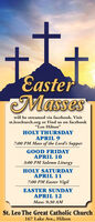 "EasterMasseswill be streamed via facebook. Visitst.leochurch.org or Find us on facebook""Leo Hilton""HOLY THURSDAYAPRIL 97:00 PM Mass of the Lord's SupperGOOD FRIDAYAPRIL 103:00 PM Solemn LiturgyHOLY SATURDAYAPRIL 117:00 PM Easter VigilEASTER SUNDAYAPRIL 12Mass: 9:30 AMSt. Leo The Great Catholic Church167 Lake Ave., Hilton Easter Masses will be streamed via facebook. Visit st.leochurch.org or Find us on facebook ""Leo Hilton"" HOLY THURSDAY APRIL 9 7:00 PM Mass of the Lord's Supper GOOD FRIDAY APRIL 10 3:00 PM Solemn Liturgy HOLY SATURDAY APRIL 11 7:00 PM Easter Vigil EASTER SUNDAY APRIL 12 Mass: 9:30 AM St. Leo The Great Catholic Church 167 Lake Ave., Hilton"