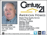 Century2AMERICAN HOMESMaster Ruby Quality Service3175 Hwy 70 SENewton, NC 28658828-962-1636828-568-2121828-465-2928 FaxEDDIE LUSKBROKER/REALTORGRI, ABR, SRES242911EDDIELUSK@GMAIL.COMEddieluck.CS1.COME in f8 Each office is independently owned and operated Century2 AMERICAN HOMES Master Ruby Quality Service 3175 Hwy 70 SE Newton, NC 28658 828-962-1636 828-568-2121 828-465-2928 Fax EDDIE LUSK BROKER/REALTOR GRI, ABR, SRES 242911 EDDIELUSK@GMAIL.COM Eddieluck.CS1.COM E in f 8 Each office is independently owned and operated