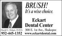 BRUSH!It's a wise choice.EckartDental CenterDavid C. Eckart, D.D.S. 300 E. 1st Ave., Shakopee952-445-1352 www.eckartdental.com BRUSH! It's a wise choice. Eckart Dental Center David C. Eckart, D.D.S. 300 E. 1st Ave., Shakopee 952-445-1352 www.eckartdental.com