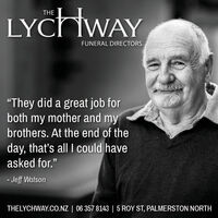 """LYCHHWAYTHEFUNERAL DIRECTORS""""They did a great job forboth my mother and mybrothers. At the end of theday, that's all I could haveasked for.""""- Jeff WatsonTHELYCHWAY.CO.NZ 