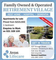 Family Owned & OperatedRETIREMENT VILLAGEREST HOME HOSPITALDEMENTIAOnly 2 units remainingApartments for salePriced from $215,0001 bedroomEnquires to Markon 021 328 100GET IN TOUCH:437 Armagh Street,Linwood, Christchurch 8011Call Jess for careAvonLifecarebed enquires.General Inquiries:(03) 982 2165CH-8538419AI Family Owned & Operated RETIREMENT VILLAGE REST HOME HOSPITAL  DEMENTIA Only 2 units remaining Apartments for sale Priced from $215,000 1 bedroom Enquires to Mark on 021 328 100 GET IN TOUCH: 437 Armagh Street, Linwood, Christchurch 8011 Call Jess for care Avon Lifecare bed enquires. General Inquiries: (03) 982 2165 CH-8538419AI