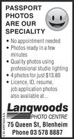 PASSPORTPHOTOSARE OURSPECIALITY No appointment needed Photos ready in a fewminutes Quality photos usingprofessional studio lighting 4 photos for just $13.80 Licence, ID, resume,job application photosalso available at.Langwoods NTRE75 Queen St, BlenheimPhone 03 578 8887CH-8597404AA PASSPORT PHOTOS ARE OUR SPECIALITY  No appointment needed  Photos ready in a few minutes  Quality photos using professional studio lighting  4 photos for just $13.80  Licence, ID, resume, job application photos also available at. Langwoods  NTRE 75 Queen St, Blenheim Phone 03 578 8887 CH-8597404AA