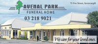 75 Fox Street, InvercargillAUENAL PARK=FUNERAL HOME03 218 9021We care for your loved ones.CH-8820200A 75 Fox Street, Invercargill AUENAL PARK= FUNERAL HOME 03 218 9021 We care for your loved ones. CH-8820200A