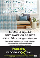 """FREE MAKE on DrapesCharles ParsonsAshley Wilde LivingRowe & Warwick fabricsFeb/March SpecialFREE MAKE ON DRAPESon all fabric ranges in storeLet us help you with your home interiorsFREE in-store colour consultants""""Conditions apply - Free make offer applies to pencil pleat drapesHUBBERSFLOORING)(TRACnr Colemans & Middle Renwick Rd, Springlands, BlenheimPh 577 8848  www.flooringxtra.co.nzCH-8647624AA FREE MAKE on Drapes Charles Parsons Ashley Wilde Living Rowe & Warwick fabrics Feb/March Special FREE MAKE ON DRAPES on all fabric ranges in store Let us help you with your home interiors FREE in-store colour consultants """"Conditions apply - Free make offer applies to pencil pleat drapes HUBBERS FLOORING)(TRA Cnr Colemans & Middle Renwick Rd, Springlands, Blenheim Ph 577 8848  www.flooringxtra.co.nz CH-8647624AA"""
