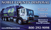 NOBLE COUNTY DISPOSALKACHalily CenedResidential &CommercialCpoatid Since197200Noble County Disposol9600299098 hopsleem3, 4 & 6 YardClean-upContainersMACKElectronic &210Dr aFluorescentDrop Off Locationwww.NCDisposal.com800-292-9098 NOBLE COUNTY DISPOSAL KACH alily Cened Residential & Commercial Cpoatid Since 1972 00 Noble County Disposol 9600299098 hopsleem 3, 4 & 6 Yard Clean-up Containers MACK Electronic & 210 Dr a Fluorescent Drop Off Location www.NCDisposal.com 800-292-9098