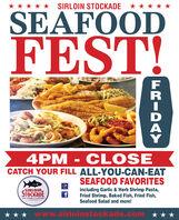 SIRLOIN STOCKADE *****SEAFOODFEST!4PM - CLOSECATCH YOUR FILL ALL-YOU-CAN-EATSEAFOOD FAVORITESSIRLOIN,STOCKADETHE CHOICE IS YOURSincluding Garlic & Herb Shrimp Pasta,Fried Shrimp, Baked Fish, Fried Fish,Seafood Salad and more!* www.sirloinstockade.com **FRIDAY SIRLOIN STOCKADE ***** SEAFOOD FEST! 4PM - CLOSE CATCH YOUR FILL ALL-YOU-CAN-EAT SEAFOOD FAVORITES SIRLOIN, STOCKADE THE CHOICE IS YOURS including Garlic & Herb Shrimp Pasta, Fried Shrimp, Baked Fish, Fried Fish, Seafood Salad and more! * www.sirloinstockade.com ** FRIDAY