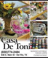 CasaDe Toni(830)774-2484648 S. Main St  Del Rio, TXMONDAY-SATURDAY9:30AM-6:30PMCLOSED SUNDAY Casa De Toni (830)774-2484 648 S. Main St  Del Rio, TX MONDAY-SATURDAY 9:30AM-6:30PM CLOSED SUNDAY