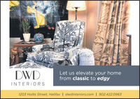 DWDLet us elevate your homefrom classic to edgyINTERIORS1203 Hollis Street, Halifax | dwdinteriors.com | 902.422.0963 DWD Let us elevate your home from classic to edgy INTERIORS 1203 Hollis Street, Halifax | dwdinteriors.com | 902.422.0963