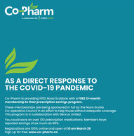 Co PharmIn collaboration with G GENRUS UNITEDAS A DIRECT RESPONSE TOTHE COVID-19 PANDEMICCo-Pharm is providing 1000 Nova Scotians with a FREE 12-monthmembership to their prescription savings program.These memberships are being sponsored in full by the Nova ScotiaCo-operative Council in an effort to help those without adequate coverage.This program is in collaboration with Genrus United.You could save on over 130 prescription medications. Members havereported savings of as much as 80%.Registrations are 100% online and open at 10 am March 28Sign up for free: www.co-pharm.ca Co Pharm In collaboration with G GENRUS UNITED AS A DIRECT RESPONSE TO THE COVID-19 PANDEMIC Co-Pharm is providing 1000 Nova Scotians with a FREE 12-month membership to their prescription savings program. These memberships are being sponsored in full by the Nova Scotia Co-operative Council in an effort to help those without adequate coverage. This program is in collaboration with Genrus United. You could save on over 130 prescription medications. Members have reported savings of as much as 80%. Registrations are 100% online and open at 10 am March 28 Sign up for free: www.co-pharm.ca