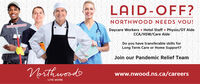 LAID-OFF?NORTHWOOD NEEDS YOU!Daycare Workers  Hotel Staff  Physio/OT AideCCA/HSW/Care AideDo you have transferable skills forLong Term Care or Home Support?Join our Pandemic Relief TeamNorthwoodwww.nwood.ns.ca/careersLIVE MORE LAID-OFF? NORTHWOOD NEEDS YOU! Daycare Workers  Hotel Staff  Physio/OT Aide CCA/HSW/Care Aide Do you have transferable skills for Long Term Care or Home Support? Join our Pandemic Relief Team Northwood www.nwood.ns.ca/careers LIVE MORE