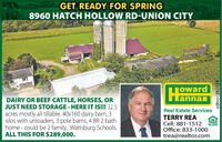 GET READY FOR SPRING8960 HATCH HOLLOW RD-UNION CITYHeTowardLannanDAIRY OR BEEF CATTLE, HORSES, ORJUST NEED STORAGE - HERE IT IS!!! 32.5acres mostly all tillable. 40x160 dairy barn, 3silos with unloaders, 3 pole barns, 4 BR 2 bathhome - could be 2 family. Wattsburg Schools.ALL THIS FOR $289,000.Real Estate ServicesTERRY REACell: 881-1512Office: 833-1000trea@realtor.comEAL HIISANadno=378075 GET READY FOR SPRING 8960 HATCH HOLLOW RD-UNION CITY He Toward Lannan DAIRY OR BEEF CATTLE, HORSES, OR JUST NEED STORAGE - HERE IT IS!!! 32.5 acres mostly all tillable. 40x160 dairy barn, 3 silos with unloaders, 3 pole barns, 4 BR 2 bath home - could be 2 family. Wattsburg Schools. ALL THIS FOR $289,000. Real Estate Services TERRY REA Cell: 881-1512 Office: 833-1000 trea@realtor.com EAL HIISAN adno=378075