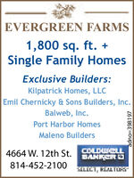EVERGREEN FARMS1,800 sq. ft. +Single Family HomesExclusive Builders:Kilpatrick Homes, LLCEmil Chernicky & Sons Builders, Inc.Balweb, Inc.Port Harbor HomesMaleno Builders4664 W. 12th St. LDUCLL814-452-2100ILILI, ELALTYadno=392307 EVERGREEN FARMS 1,800 sq. ft. + Single Family Homes Exclusive Builders: Kilpatrick Homes, LLC Emil Chernicky & Sons Builders, Inc. Balweb, Inc. Port Harbor Homes Maleno Builders 4664 W. 12th St. LDUCLL 814-452-2100 ILILI, ELALTY adno=392307