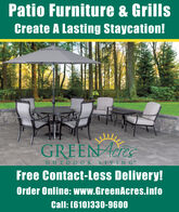 Patio Furniture & GrillsCreate A Lasting Staycation!GREEN eEOUTDO ORLIVING*Free Contact-Less Delivery!Order Online: www.GreenAcres.infoCall: (610)330-9600 Patio Furniture & Grills Create A Lasting Staycation! GREEN eE OUTDO OR LIVING* Free Contact-Less Delivery! Order Online: www.GreenAcres.info Call: (610)330-9600