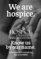 We arehospice.HOSPICEof RANDOLPHan affiliate of Hospice of the PiedmontKnow usby our name.www.hospiceofrandolph.org336-672-9300 We are hospice. HOSPICE of RANDOLPH an affiliate of Hospice of the Piedmont Know us by our name. www.hospiceofrandolph.org 336-672-9300