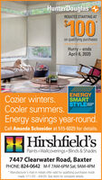 HunterDouglasREBATES STARTING AT100on qualifying purchasesHurry- endsApril 6, 2020ENERGYSMARTSTYLECozier winters.Cooler summers.Energy savings year-round.SAVINGSEVENTCall Amanda Schneider at 515-6025 for details.Hirshfield'sPaints  Wallcoverings Blinds & Shades7447 Clearwater Road, BaxterPHONE: 824-0642 M-F 7AM-6PM Sat. 9AM-4PM* Manufacturer's mail-in rebate offer valid for qualifying purchases mademade 1/11/20 - 4/6/20. See store for complete details. HunterDouglas REBATES STARTING AT 100 on qualifying purchases Hurry- ends April 6, 2020 ENERGY SMART STYLE Cozier winters. Cooler summers. Energy savings year-round. SAVINGS EVENT Call Amanda Schneider at 515-6025 for details. Hirshfield's Paints  Wallcoverings Blinds & Shades 7447 Clearwater Road, Baxter PHONE: 824-0642 M-F 7AM-6PM Sat. 9AM-4PM * Manufacturer's mail-in rebate offer valid for qualifying purchases made made 1/11/20 - 4/6/20. See store for complete details.