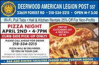 CANA DEERWOOD AMERICAN LEGION POST 557US23659 FOREST RD  218-534-3215  OPEN M-F 3:30EGIONWi-Fi, Pull Tabs  Hall & Kitchen Rentals 25% Off For Non-ProfitsPIZZA NIGHTAPRIL 2ND  4-7PMFIRST 80CUSTOMERS GETA FREE ROLLOF TP!CURB-SIDE PICK-UP ONLY!PLEASE CALL AHEAD FOR ORDER218-534-3215PIZZA WILL BE DELIVEREDTO YOU IN YOUR CAR.PAYMENT BY CREDIT CARD OVER THE PHONE ISPREFERRED BUT CASH/CHECK IS ALWAYS ACCEPTED. BAR AND DINING FACILITIES CLOSED UNTIL FURTHER NOTICE CAN A DEERWOOD AMERICAN LEGION POST 557 US 23659 FOREST RD  218-534-3215  OPEN M-F 3:30 EGION Wi-Fi, Pull Tabs  Hall & Kitchen Rentals 25% Off For Non-Profits PIZZA NIGHT APRIL 2ND  4-7PM FIRST 80 CUSTOMERS GET A FREE ROLL OF TP! CURB-SIDE PICK-UP ONLY! PLEASE CALL AHEAD FOR ORDER 218-534-3215 PIZZA WILL BE DELIVERED TO YOU IN YOUR CAR. PAYMENT BY CREDIT CARD OVER THE PHONE IS PREFERRED BUT CASH/CHECK IS ALWAYS ACCEPTED.  BAR AND DINING FACILITIES CLOSED UNTIL FURTHER NOTICE