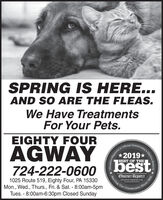 SPRING IS HERE...AND SO ARE THE FLEAS.We Have TreatmentsFor Your Pets.EIGHTY FOURCommunity:AGWAYbestOfcial*2019*BEST OF THE724-222-0600Observer-Reporteroboerver-rapartor.comServing our1025 Route 519, Eighty Four, PA 15330Mon., Wed., Thurs., Fri. & Sat. - 8:00am-5pmTues. - 8:00am-6:30pm Closed SundayCommunityity's Chotce AwardsSince 1808 SPRING IS HERE... AND SO ARE THE FLEAS. We Have Treatments For Your Pets. EIGHTY FOUR Community: AGWAY best Ofcial *2019* BEST OF THE 724-222-0600 Observer-Reporter oboerver-rapartor.com Serving our 1025 Route 519, Eighty Four, PA 15330 Mon., Wed., Thurs., Fri. & Sat. - 8:00am-5pm Tues. - 8:00am-6:30pm Closed Sunday Community ity's Chotce Awards Since 1808