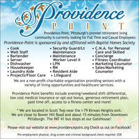 0prondencePO INTProvidence Point, Pittsburgh's premier retirement livingcommunity is currently looking for Full Time and Casual Employees:Providence-Point is sponsored by and affiliated with Baptist Homes Society Security Guard/LtMaintenance MaintenanceWorker Level || LPN RN Resident Aide LifeguardWe are a non-profit charitable organization providing seniors with avariety of living opportunities and healthcare services. Cook Wait Staff Bartender Server Dishwasher Housekeeper Laundry AideProjects/Floor Care C.N.A. for PersonalCare and SkilledConcierge Fitness Coordinator Marketing Counselor Sales/MarketingCounselorProvidence Point benefits include evening/weekend shift differential,low cost medical insurance or opt-out bonus, generous retirement plan,paid time off, access to a fitness center and more!* We are located in Scott Twp near the I-79 Kirwan Heights exit.We are close to Bower Hill Road and about 15 minutes from DowntownPittsburgh. The PAT 41 bus stops at our Gatehouse!Please visit our website at www.providencepoint.org Check us out on Facebook!Pre-employment physical, drug screen and criminal background check required. EOE 0prondence PO INT Providence Point, Pittsburgh's premier retirement living community is currently looking for Full Time and Casual Employees: Providence-Point is sponsored by and affiliated with Baptist Homes Society  Security Guard/Lt Maintenance  Maintenance Worker Level ||  LPN  RN  Resident Aide  Lifeguard We are a non-profit charitable organization providing seniors with a variety of living opportunities and healthcare services.  Cook  Wait Staff  Bartender  Server  Dishwasher  Housekeeper  Laundry Aide Projects/Floor Care  C.N.A. for Personal Care and Skilled Concierge  Fitness Coordinator  Marketing Counselor  Sales/Marketing Counselor Providence Point benefits include evening/weekend shift differential, low cost medical insurance or opt-out bonus, generous retirement plan, paid time off, access to a fitness center and more! * We are located in Scott Twp near the I-79 Kirwan Heights exit. We are close to Bower Hill Road and about 15 minutes from Downtown Pittsburgh. The PAT 41 bus stops at our Gatehouse! Please visit our website at www.providencepoint.org Check us out on Facebook! Pre-employment physical, drug screen and criminal background check required. EOE