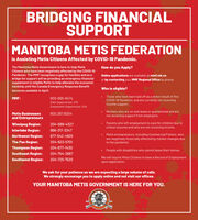 BRIDGING FINANCIALSUPPORTMANITOBA METIS FEDERATIONis Assisting Metis Citizens Affected by COVID-19 Pandemic.The Manitoba Metis Government is here to help MetisCitizens who have been negatively affected by the COVID-19Pandemic. The MMF recognizes a gap for families and as abridge for support will be providing an emergency financialsupplement to eligible Metis to help alleviate the economicHow do you Apply?Online applications are available at mmf.mb.caor by contacting your MMF Regional Office by phone.hardship until the Canada Emergency Response BenefitWho is eligible?becomes available in April.Those who have been laid off as a direct result of thisMMF:800-665-8474Elder Supports (ext. 371)COVID-19 Pandemic and are currently not receivingincome support.Employment Supports(ext. 214)Workers who are on sick leave or quarantined and areMetis Businessesand Entrepreneurs800.387.6004not receiving support from employers.Winnipeg Region:Parents who left employment to care for children due toschool closures and who are not receiving income.204-589-4327Interlake Region:866-317-3347Metis entrepreneurs, including Commercial Fishers, whoare negatively financially affected by market changes dueto the pandemic.Northwest Region:877-542-4925The Pas Region:204-623-5701Thompson Region:204-677-1430 People with disabilities who cannot leave their homes.Southeast Region:204-754-2687We will require Metis Citizens to have a Record of Employmentupon application.Southwest Region:204-725-7520We ask for your patience as we are expecting a large volume of calls.We strongly encourage you to apply online and not visit our offices.YOUR MANITOBA METIS GOVERNMENT IS HERE FOR YOU. BRIDGING FINANCIAL SUPPORT MANITOBA METIS FEDERATION is Assisting Metis Citizens Affected by COVID-19 Pandemic. The Manitoba Metis Government is here to help Metis Citizens who have been negatively affected by the COVID-19 Pandemic. The MMF recognizes a gap for families and as a bridge for support will be providing an emergency