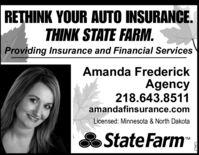 "RETHINK YOUR AUTO INSURANCE.THINK STATE FARM.Providing Insurance and Financial ServicesAmanda FrederickAgency218.643.8511amandafinsurance.comLicensed: Minnesota & North DakotaSState Farm""TM269821 RETHINK YOUR AUTO INSURANCE. THINK STATE FARM. Providing Insurance and Financial Services Amanda Frederick Agency 218.643.8511 amandafinsurance.com Licensed: Minnesota & North Dakota SState Farm"" TM 269821"