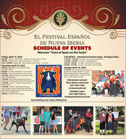 """EL FESTIVAL ESPAÑOLDE NUEVA IBERIASCHEDULE OF EVENTSWelcome """"Taste of Spain on the Teche""""Friday, April 17, 20206:00 PM - Lecture -- IPAL Theater - 126 lberia Street, New Iberia, LA 705607:00 PM - Spanish Exhibit - Bayou Teche Museum - 131 E. Main7:30 - 10:00 PM - Spanish Gala - Sliman Theater (ticketed event) - 129 E. MainLIVE MUSIC - Steamboat Pavilion Stage - Bouligny Plaza11:30 PM - 12:30 PM - (on stage) - John Lawrence and Ven Pa Ca12:45 PM - 2:30 PM - (on stage) - The Bad Boys Band2:30 PM - 3:00 PM - (on stage) - Cook-Off Awards Ceremony3:00 PM - 4:30 PM - (on stage) - Travis Matte and the KingpinsSaturday, April 18, 2020Taste of Sunin pn the TcheSunday, April 19, 202011:00 AM - Mass of Thanksgiving in honor ofNew Iberia's Founding Families: Gary, Lopez,Migues, Prados, Romero, Segura, and Viator -St. Peter's Catholic Church - 108 East St. Peter7:00 AM - Registration for """"Running of the Bulls""""-Steamboat Pavilion8:00 AM - """"Running of the Bulls"""" SK; 1 mile walk/run9:30 AM - """"Running of the Bulls"""" Awards Ceremony10:30 AM -Walking Parade from City Hall down MainStreet to Bouligny Plaza11:00 AM -Mayor's Welcome/Opening Ceremony/Introduction of 2019 Spanish Royalty and Visiting Queens11:30 AM - 2:30 PM - Family Genealogy Displays inSliman Theater11:30 AM - 3:00 PM - Paella/Tapas/Jambalaya/Spanish Desserts Cook-off; Merchandise Sales; Wine/Beer/Margaritas/Sangria; Children's Tent: Arts and CraftsBooths - all in Bouligny Plaza2:30 PM - Cook-Off Awards CeremonyStreet - (Public invited to attend)Information contact:Ebrar Reaux, Chairman(337-349-7343)or joeroe@att.netBrinkley Lopez(337) 380-7636 orbrinkleyswelectric@aol.comEL FESTIVAL ESPANIL DE NBEVA IBERIAFace Painting, Fun Jump, Petting ZooFIESTAIKEFall EL FESTIVAL ESPAÑOL DE NUEVA IBERIA SCHEDULE OF EVENTS Welcome """"Taste of Spain on the Teche"""" Friday, April 17, 2020 6:00 PM - Lecture -- IPAL Theater - 126 lberia Street, New Iberia, LA 70560 7:00 PM - Spanish Exhibit - Bayou Teche Museum - 131 E. Main 7:30 - 10:00 PM - """