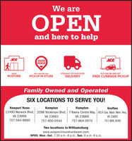 We areOPENand here to helpACEACEORDERPICKUPSHOPBUY ONLINE ANDSTRAIGHT TO YOUR DOORBUY ONLINE AND GETIN STOREPICKUP IN STOREDELIVERYFREE CURBSIDE PICKUPFamily Owned and OperatedSIX LOCATIONS TO SERVE YOU!Newport NewsHamptonHamptonGrafton12490 Warwick Blvd, 2098 Nickerson Blvd, 7 Towne Centre Way, 4914 Geo. Wash. Mem. Hwy,VA 23606VA 23663VA 23666VA 23692757-594-9890757-850-0544757-864-0970757-898-3040Two locations in Williamsburgwww.acepeninsulahardware.comOPEN: Mon.-Sat. 7:30 a.m.-8 p.m., Sun. 9 a.m.-6 p.m. We are OPEN and here to help ACE ACE ORDER PICKUP SHOP BUY ONLINE AND STRAIGHT TO YOUR DOOR BUY ONLINE AND GET IN STORE PICKUP IN STORE DELIVERY FREE CURBSIDE PICKUP Family Owned and Operated SIX LOCATIONS TO SERVE YOU! Newport News Hampton Hampton Grafton 12490 Warwick Blvd, 2098 Nickerson Blvd, 7 Towne Centre Way, 4914 Geo. Wash. Mem. Hwy, VA 23606 VA 23663 VA 23666 VA 23692 757-594-9890 757-850-0544 757-864-0970 757-898-3040 Two locations in Williamsburg www.acepeninsulahardware.com OPEN: Mon.-Sat. 7:30 a.m.-8 p.m., Sun. 9 a.m.-6 p.m.