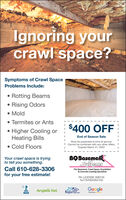 Ignoring yourcrawl space?Symptoms of Crawl SpaceProblems Include:Rotting BeamsRising Odors MoldAfter Termites or Ants$400 OFF Higher Cooling orHeating Bills Cold FloorsEnd of Season SaleMust be presented at time of service.Cannot be combined with any other offers.Expires March 31, 2020Your crawl space is tryingto tell you something.BQBasemenSyslemsCall 610-628-3306for your free estimate!The Basement, Crawl Space, Foundation& Concrete Leveling SpecialistsPA LICENSE 006745NJ13VH04264100Angies listBestPickGoogleBBBReportskomRevlews . Ignoring your crawl space? Symptoms of Crawl Space Problems Include: Rotting Beams Rising Odors  Mold After  Termites or Ants $400 OFF  Higher Cooling or Heating Bills  Cold Floors End of Season Sale Must be presented at time of service. Cannot be combined with any other offers. Expires March 31, 2020 Your crawl space is trying to tell you something. BQBasemen Syslems Call 610-628-3306 for your free estimate! The Basement, Crawl Space, Foundation & Concrete Leveling Specialists PA LICENSE 006745 NJ13VH04264100 Angies list Best Pick Google BBB Reportskom Revlews .