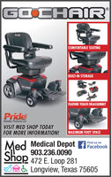 GOCHAIRPrideCOMFORTABLE SEATINGBUILT-IN STORAGEFEATHER TOUCH DISASSEMBLYPrideMobility Products Ltd.VISIT MED SHOP TODAYFOR MORE INFORMATION!MAXIMUM FOOT SPACEMed MedicalDepot fFacebookFind us on903.236.0090472 E. Loop 281BEne & Longview, Texas 75605 GOCHAIR Pride COMFORTABLE SEATING BUILT-IN STORAGE FEATHER TOUCH DISASSEMBLY Pride Mobility Products Ltd. VISIT MED SHOP TODAY FOR MORE INFORMATION! MAXIMUM FOOT SPACE Med Medical Depot fFacebook Find us on 903.236.0090 472 E. Loop 281 BEne & Longview, Texas 75605