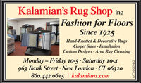 Kalamian's Rug Shop incFashion for FloorsSince 1925Hand-Knotted & Decorative RugsCarpet Sales - InstallationCustom Designs - Area Rug CleaningMonday  Friday 10-5 · Saturday 10-4963 Bank Street · New London · CT 06320860.442.0615 | kalamians.comD852088_V3 Kalamian's Rug Shop inc Fashion for Floors Since 1925 Hand-Knotted & Decorative Rugs Carpet Sales - Installation Custom Designs - Area Rug Cleaning Monday  Friday 10-5 · Saturday 10-4 963 Bank Street · New London · CT 06320 860.442.0615 | kalamians.com D852088_V3
