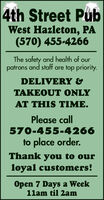 4th Street PubWest Hazleton, PA(570) 455-4266The safety and health of ourpatrons and staff are top priority.DELIVERY &TAKEOUT ONLYAT THIS TIME.Please call570-455-4266to place order.Thank you to ourloyal customers!Open 7 Days a Week1lam til 2am 4th Street Pub West Hazleton, PA (570) 455-4266 The safety and health of our patrons and staff are top priority. DELIVERY & TAKEOUT ONLY AT THIS TIME. Please call 570-455-4266 to place order. Thank you to our loyal customers! Open 7 Days a Week 1lam til 2am