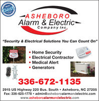 """TE COURATAUNE*2019 *IBEST OF THEbest*Randolph*County-A SHEBOROAlarm & Electric-Company Inc.""""Security & Electrical Solutions You Can Count On""""WARNING Home Security Electrical Contractor Medical Alert GeneratorsPROTECTED BYASHEBOROAlarm & Electric-336-672-1135EMERGENCYCuatemGENERAC336-672-11352915 US Highway 220 Bus. South  Asheboro, NC 27205Fax: 336-625-1778  admin@asheboroalarmandelectric.comwww.asheboroalarmandelectric.com TE COURATAUNE *2019 * IBEST OF THE best *Randolph* County -A SHEBORO Alarm & Electric- Company Inc. """"Security & Electrical Solutions You Can Count On"""" WARNING  Home Security  Electrical Contractor  Medical Alert  Generators PROTECTED BY ASHEBORO Alarm & Electric- 336-672-1135 EMERGENCY Cuatem GENERAC 336-672-1135 2915 US Highway 220 Bus. South  Asheboro, NC 27205 Fax: 336-625-1778  admin@asheboroalarmandelectric.com www.asheboroalarmandelectric.com"""