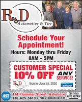 RDPAutomotive & TireSchedule YourAppointment!Hours: Monday thru Friday8AM - 5PMCUSTOMER SPECIAL10% OFF ANYSERVICE!Expires June 15, 2020Like us onfacebookAutomotive & TireASE114 Plummer Street, Asheboro CERTIFIED336-625-5610 o rdautomotive.netAUTO REPAIRCERTIFIED RD PAutomotive & Tire Schedule Your Appointment! Hours: Monday thru Friday 8AM - 5PM CUSTOMER SPECIAL 10% OFF ANY SERVICE! Expires June 15, 2020 Like us on facebook Automotive & Tire ASE 114 Plummer Street, Asheboro CERTIFIED 336-625-5610 o rdautomotive.net AUTO REPAIR CERTIFIED