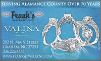 SERVING ALAMANCE COUNTY OVER 70 YEARSFrank'sJEWELRY, INC.VALINAvalinabridals.com202 N. MAIN STREETGRAHAM, NC 27253336.226.4553wwW.FRANKSJEWELRYNC.COMBN-33695 SERVING ALAMANCE COUNTY OVER 70 YEARS Frank's JEWELRY, INC. VALINA valinabridals.com 202 N. MAIN STREET GRAHAM, NC 27253 336.226.4553 wwW.FRANKSJEWELRYNC.COM BN-33695