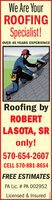 We Are YourROOFINGSpecialist!OVER 45 YEARS EXPERIENCERoofing byROBERTLASOTA, SRonly!570-654-2607CELL 570-881-8654FREE ESTIMATESPA Lic. # PA 002952Licensed & Insured We Are Your ROOFING Specialist! OVER 45 YEARS EXPERIENCE Roofing by ROBERT LASOTA, SR only! 570-654-2607 CELL 570-881-8654 FREE ESTIMATES PA Lic. # PA 002952 Licensed & Insured