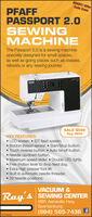 HURRY! OfferEnds SoonPFAFFPASSPORT 2.0SEWINGMACHINEThe Passport 2.0 is a sewing machinespecially designed for small spaces,as well as going places such as classes,retreats or any sewing journey.PFAFFSALE $599Reg. $699KEY FEATURES: LCD screen.  IDT feed system. Bobbin thread sensor.  Start/Stop button. Touch reverse button.  Auto tie-off button. Needle up/down button. Maximum speed slider.  Double LED lights. Free motion lever to drop feed dog. Extra high presser foot lift. Built in automatic needle threader.29 Needle positions.VACUUM &Ray s SEWING CENTER985 Asheville Hwy,Spartanburg(864) 585-7436 fSC2190693 HURRY! Offer Ends Soon PFAFF PASSPORT 2.0 SEWING MACHINE The Passport 2.0 is a sewing machine specially designed for small spaces, as well as going places such as classes, retreats or any sewing journey. PFAFF SALE $599 Reg. $699 KEY FEATURES:  LCD screen.  IDT feed system.  Bobbin thread sensor.  Start/Stop button.  Touch reverse button.  Auto tie-off button.  Needle up/down button.  Maximum speed slider.  Double LED lights.  Free motion lever to drop feed dog.  Extra high presser foot lift.  Built in automatic needle threader. 29 Needle positions. VACUUM & Ray s SEWING CENTER 985 Asheville Hwy, Spartanburg (864) 585-7436 f SC2190693