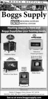 BOGGSSUPPLY CO.Boggs Supplyoit, BUILDING SUPPLIESBest RENTAL CENTERHeating season is here andBoggs Supply has your heating needs.EMPIRE.Natural orPropane gas heatersOutdoor StoveHARMANJØTULLEGACYSTOVESHARMANPellet StoveWood or Gas StoveCoal StovePlease contact us at 304-788-1617 for availability and current pricing. Delivery is always available for anadditional charge.Harley O Staggers Drive, Keyser, WV 26726PHONE: (304) 788-1617. email: boggssupply@comcast.netSee us at www.boggssupply.com BOGGS SUPPLY CO. Boggs Supply oit, BUILDING SUPPLIES Best RENTAL CENTER Heating season is here and Boggs Supply has your heating needs. EMPIRE. Natural or Propane gas heaters Outdoor Stove HARMAN JØTUL LEGACY STOVES HARMAN Pellet Stove Wood or Gas Stove Coal Stove Please contact us at 304-788-1617 for availability and current pricing. Delivery is always available for an additional charge. Harley O Staggers Drive, Keyser, WV 26726 PHONE: (304) 788-1617. email: boggssupply@comcast.net See us at www.boggssupply.com