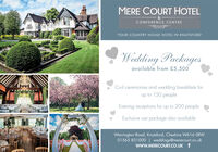 "MERE COURT HOTELCONFERENCE CENTRE""YOUR COUNTRY HOUSE HOTEL IN KNUTSFORD'Wedding Packagesavailable from £5,500Civil ceremonies and wedding breakfasts forup to 150 peopleEvening receptions for up to 200 peopleExclusive use package also availableWarrington Road, Knutsford, Cheshire WA16 ORW01565 831000