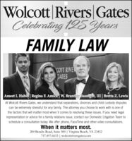 Wolcott Rivers GatesColebrating 125YearsFAMILY LAWCOTT RIVEGATESAmeet I. Habib | Regina F. Amick | W. Brantley Basnight, III | Bretta Z. LewisAt Wolcott Rivers Gates, we understand that separations, divorces and child custody disputescan be extremely stressful for any family. The attorney you choose to work with is one ofthe factors that will matter most when it comes to resolving these issues. If you need legalrepresentation or advice for a family relations issue, contact our Domestic Litigation Team toschedule a consultation today. We offer phone, Face Time and other video consultations.When it matters most.200 Bendix Road, Suite 300 | Virginia Beach, VA 23452757.497.6633 | wolcottriversgates.com Wolcott Rivers Gates Colebrating 125Years FAMILY LAW COTT RIVE GATES Ameet I. Habib | Regina F. Amick | W. Brantley Basnight, III | Bretta Z. Lewis At Wolcott Rivers Gates, we understand that separations, divorces and child custody disputes can be extremely stressful for any family. The attorney you choose to work with is one of the factors that will matter most when it comes to resolving these issues. If you need legal representation or advice for a family relations issue, contact our Domestic Litigation Team to schedule a consultation today. We offer phone, Face Time and other video consultations. When it matters most. 200 Bendix Road, Suite 300 | Virginia Beach, VA 23452 757.497.6633 | wolcottriversgates.com