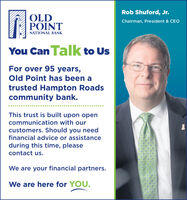 Rob Shuford, Jr.OLDPOINTChairman, President & CEONATIONAL BANKYou Can Talk to UsFor over 95 years,Old Point has been atrusted Hampton Roadscommunity bank.This trust is built upon opencommunication with ourcustomers. Should you needfinancial advice or assistanceduring this time, pleasecontact us.We are your financial partners.We are here for YOU. Rob Shuford, Jr. OLD POINT Chairman, President & CEO NATIONAL BANK You Can Talk to Us For over 95 years, Old Point has been a trusted Hampton Roads community bank. This trust is built upon open communication with our customers. Should you need financial advice or assistance during this time, please contact us. We are your financial partners. We are here for YOU.