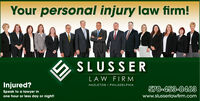 Your personal injury law firm!SLUSSERLAW FIRMInjured?HAZLETON · PHILADELPHIA570-453-0463Speak to a lawyer inone hour or less day or night!www.slusserlawfirm.com Your personal injury law firm! SLUSSER LAW FIRM Injured? HAZLETON · PHILADELPHIA 570-453-0463 Speak to a lawyer in one hour or less day or night! www.slusserlawfirm.com