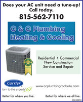 Does your AC unit need a tune-up!Call today.815-562-7110C &C PlumbingHeating & CoolingResidential  CommercialNew ConstructionService and RepairBEST BUYCarrierwww.ccplumbingrochelle.comturn to the expertsBetter for where you live.Better for where we all live.03242019 Does your AC unit need a tune-up! Call today. 815-562-7110 C &C Plumbing Heating & Cooling Residential  Commercial New Construction Service and Repair BEST BUY Carrier www.ccplumbingrochelle.com turn to the experts Better for where you live. Better for where we all live. 03242019