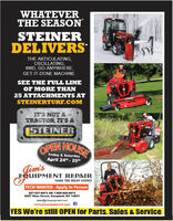 WHATEVERTHE SEASONSTEINERDELIVERSTHE ARTICULATING,OCILLATING,4WD, GO-ANYWHÉRE,GET-IT-DONE MACHINE.SEE THE FULL LINEOF MORE THAN25 ATTACHMENTS ATSTEINERTURF.COMITS NOT ATRACTOR, ITS ASTEINEROPEN HOUSEApril 24th- 25thGim'sEQUIPMENT REPAIRMAKE THE RIGHT CHOICETECH WANTED - Apply In Person607-527-8872 OR 1-800-450-88728597 Main Street, Campbell, NY 14821sales@jimsequipment.comwww.jimsequipment.com EYES We're stilI OPEN for Parts. Sales & Service WHATEVER THE SEASON STEINER DELIVERS THE ARTICULATING, OCILLATING, 4WD, GO-ANYWHÉRE, GET-IT-DONE MACHINE. SEE THE FULL LINE OF MORE THAN 25 ATTACHMENTS AT STEINERTURF.COM ITS NOT A TRACTOR, ITS A STEINER OPEN HOUSE April 24th- 25th Gim's EQUIPMENT REPAIR MAKE THE RIGHT CHOICE TECH WANTED - Apply In Person 607-527-8872 OR 1-800-450-8872 8597 Main Street, Campbell, NY 14821 sales@jimsequipment.com www.jimsequipment.com E YES We're stilI OPEN for Parts. Sales & Service