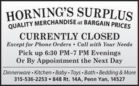 HORNING'S SURPLUSQUALITY MERCHANDISE at BARGAIN PRICESCURRENTLY CLOSEDExcept for Phone Orders  Call with Your NeedsPick up 6:30 PM-7 PM EveningsOr By Appointment the Next DayDinnerware Kitchen  Baby  Toys  Bath  Bedding & More315-536-2253  848 Rt. 14A, Penn Yan, 14527 HORNING'S SURPLUS QUALITY MERCHANDISE at BARGAIN PRICES CURRENTLY CLOSED Except for Phone Orders  Call with Your Needs Pick up 6:30 PM-7 PM Evenings Or By Appointment the Next Day Dinnerware Kitchen  Baby  Toys  Bath  Bedding & More 315-536-2253  848 Rt. 14A, Penn Yan, 14527