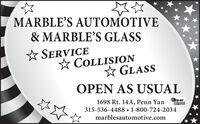 MARBLE'S AUTOMOTIVE& MARBLE'S GLASS SERVICE COLLISION* GLASSOPEN AS USUALTECH-NETProfesiona1698 Rt. 14A, Penn Yan315-536-4488  1-800-724-2034marblesautomotive.com MARBLE'S AUTOMOTIVE & MARBLE'S GLASS  SERVICE  COLLISION * GLASS OPEN AS USUAL TECH-NET Profesiona 1698 Rt. 14A, Penn Yan 315-536-4488  1-800-724-2034 marblesautomotive.com