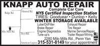 KNAPP AUTO REPAIRComplete Car CareHimrod Rd. NYS Certified Inspection StationTIRES: Goodyear Dunlop  KellyWINTER STORAGE AVAILABLÉExhaust RepairTire RepairRidge Rd.Lube/Oil/FilterBrake RepairEngine DiagnosticsTune-up'sMarine Service/RepairTrailer Repair/WiringMilo Mills Rd.Hoyt Rd.Mnstord2280 Milo Mills Rd., Penn YanAmerican Legion 315-531-8149 for your appointmentVISA KNAPP AUTO REPAIR Complete Car Care Himrod Rd. NYS Certified Inspection Station TIRES: Goodyear Dunlop  Kelly WINTER STORAGE AVAILABLÉ Exhaust Repair Tire Repair Ridge Rd. Lube/Oil/Filter Brake Repair Engine Diagnostics Tune-up's Marine Service/Repair Trailer Repair/Wiring Milo Mills Rd. Hoyt Rd. Mnstord 2280 Milo Mills Rd., Penn Yan American Legion 315-531-8149 for your appointment VISA