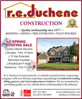r.e.ducheneNewaHeraldCONSTRUCTIONsBeat2018Chelce- Quality workmanship since 1977ROOFING  SIDING  FREE ESTIMATES  FULLY INSUREDSPRINGROOFING SALELimited Lifetime WarrantyV Shingles - First 10 YearsV 15 Year ExtendedWarranties Available/ StreakGuard TM AlgaeResistance - First 10 YearsR. E. Duchene Construction Inc. is a family-owned exterior contractingcompany with over 40 years experience specializing in residential roofing,siding, gutters, and vinyl replacement windows. We are committed toproviding quality service, and the finest craftsmanship in the industry.ATLAS815-722-2821www.reducheneinc.comDESIGNER SophcaoSHINGLESOWENSCORNINGFax (815) 230-4943duchenel121@att.netReader r.e.duchene Newa Herald CONSTRUCTION sBeat 2018 Chelce - Quality workmanship since 1977 ROOFING  SIDING  FREE ESTIMATES  FULLY INSURED SPRING ROOFING SALE Limited Lifetime Warranty V Shingles - First 10 Years V 15 Year Extended Warranties Available / StreakGuard TM Algae Resistance - First 10 Years R. E. Duchene Construction Inc. is a family-owned exterior contracting company with over 40 years experience specializing in residential roofing, siding, gutters, and vinyl replacement windows. We are committed to providing quality service, and the finest craftsmanship in the industry. ATLAS 815-722-2821 www.reducheneinc.com DESIGNER Sophcao SHINGLES OWENS CORNING Fax (815) 230-4943 duchenel121@att.net Reader