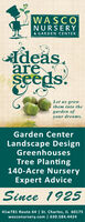 WASCONURSERY& GARDEN CENTERAdeas.areseeds.Let us growthem into thegarden ofyour dreams.Garden CenterLandscape DesignGreenhousesTree Planting140-Acre NurseryExpert AdviceSince 192541w781 Route 64 | St. Charles, IL 60175wasconursery.com | 630.584.4424 WASCO NURSERY & GARDEN CENTER Adeas. are seeds. Let us grow them into the garden of your dreams. Garden Center Landscape Design Greenhouses Tree Planting 140-Acre Nursery Expert Advice Since 1925 41w781 Route 64 | St. Charles, IL 60175 wasconursery.com | 630.584.4424